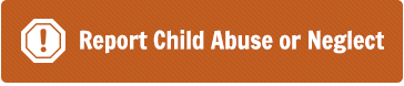 Report Child Abuse or Neglect
