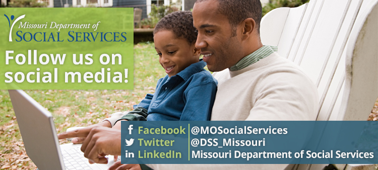 Follow us on social media: @MOSocialServices, @DSS_Missouri, LinkedIn-Missouri Department of Social Services