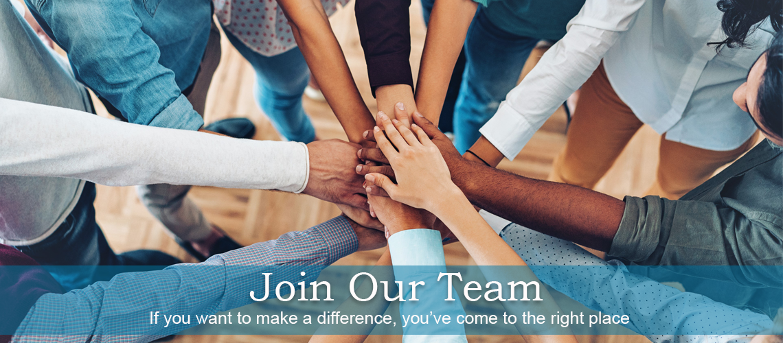 Join our Team - If you want to make a difference, you've come to the right place.