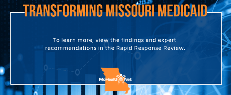 Trasforming Missouri Medicaid - To learn more, view the findings and expert recommendations in the Rapid Response Review.
