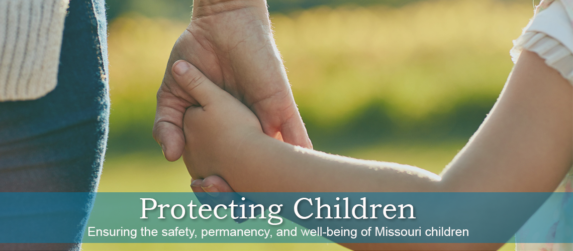 Protecting Children - Ensuring the safety, permanency, and well-being of Missouri children