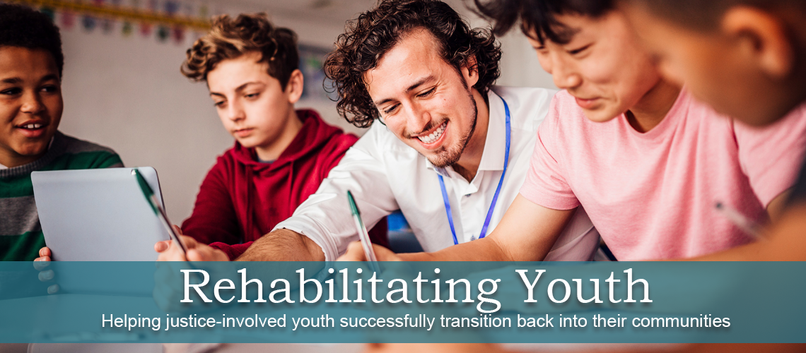 Rehabilitating Youth - Helping young offenders successfully transition back into their communities.