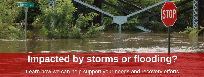 Impacted by storms or flooding? Learn how we can help support your needs and recovery efforts.