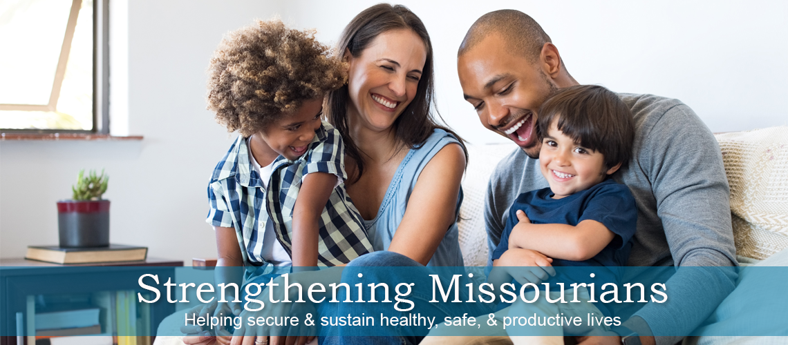 Strengthening Missourians - Helping secure & sustain healthy, safe, & productive lives